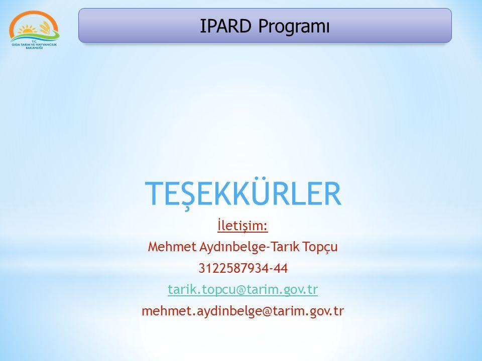 IPARD Programı TEŞEKKÜRLER İletişim: Mehmet Aydınbelge-Tarık Topçu 3122587934-44 tarik.topcu@tarim.gov.tr mehmet.aydinbelge@tarim.gov.tr