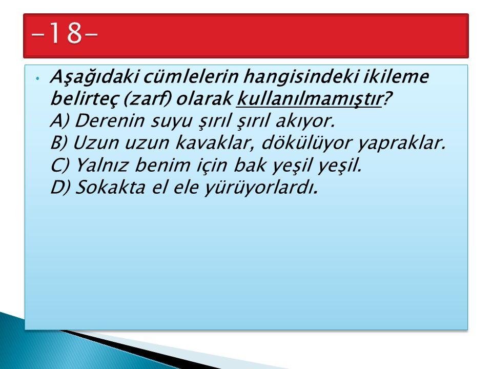 Aşağıdaki cümlelerin hangisindeki ikileme belirteç (zarf) olarak kullanılmamıştır.