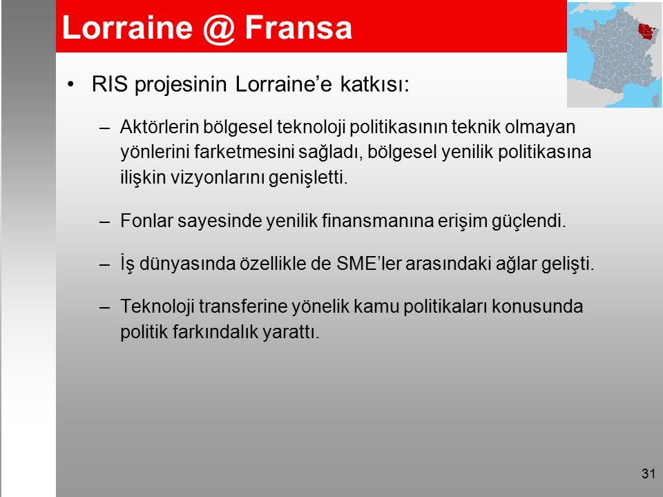 31 Lorraine @ Fransa RIS projesinin Lorraine'e katkısı: –Aktörlerin bölgesel teknoloji politikasının teknik olmayan yönlerini farketmesini sağladı, bölgesel yenilik politikasına ilişkin vizyonlarını genişletti.