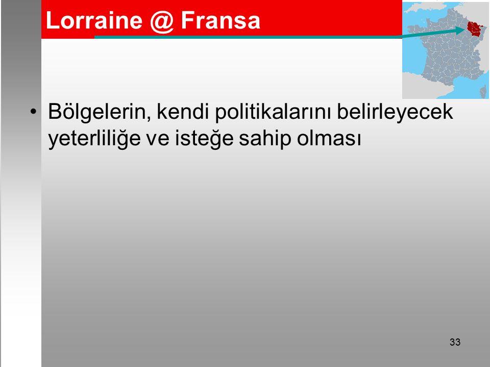 33 Lorraine @ Fransa Bölgelerin, kendi politikalarını belirleyecek yeterliliğe ve isteğe sahip olması
