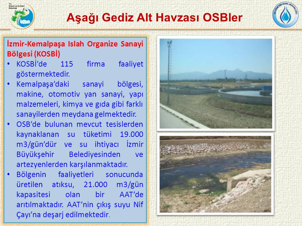 İzmir-Kemalpaşa Islah Organize Sanayi Bölgesi (KOSBİ) KOSBİ'de 115 firma faaliyet göstermektedir. Kemalpaşa'daki sanayi bölgesi, makine, otomotiv yan