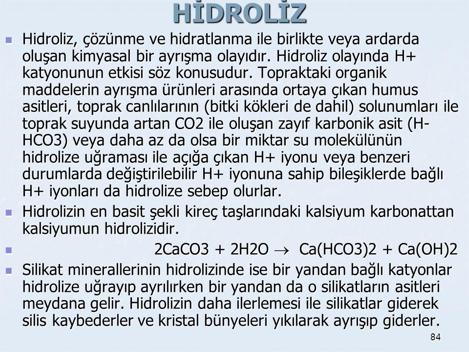 HİDROLİZ Hidroliz, çözünme ve hidratlanma ile birlikte veya ardarda oluşan kimyasal bir ayrışma olayıdır. Hidroliz olayında H+ katyonunun etkisi söz k