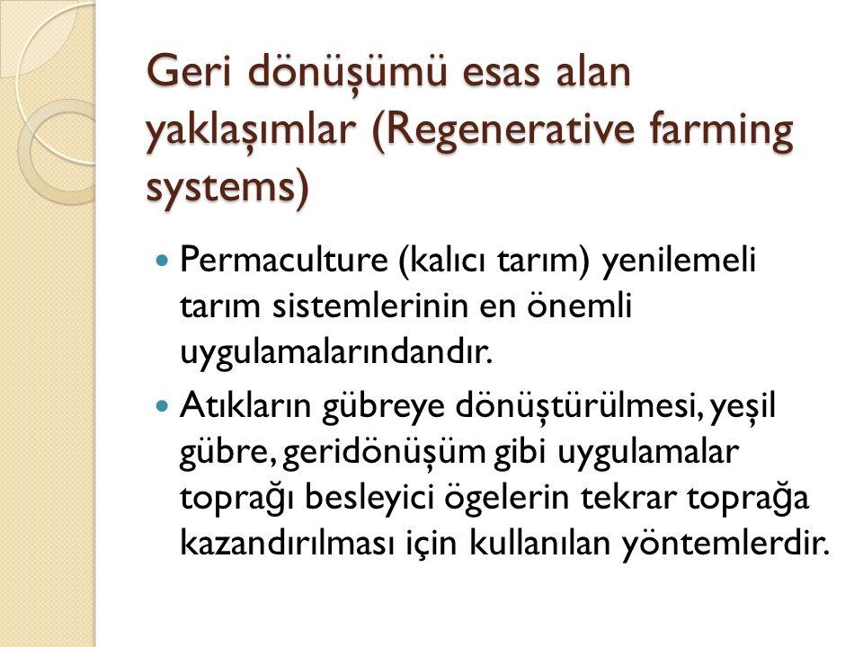 Geri dönüşümü esas alan yaklaşımlar (Regenerative farming systems) Permaculture (kalıcı tarım) yenilemeli tarım sistemlerinin en önemli uygulamalarındandır.