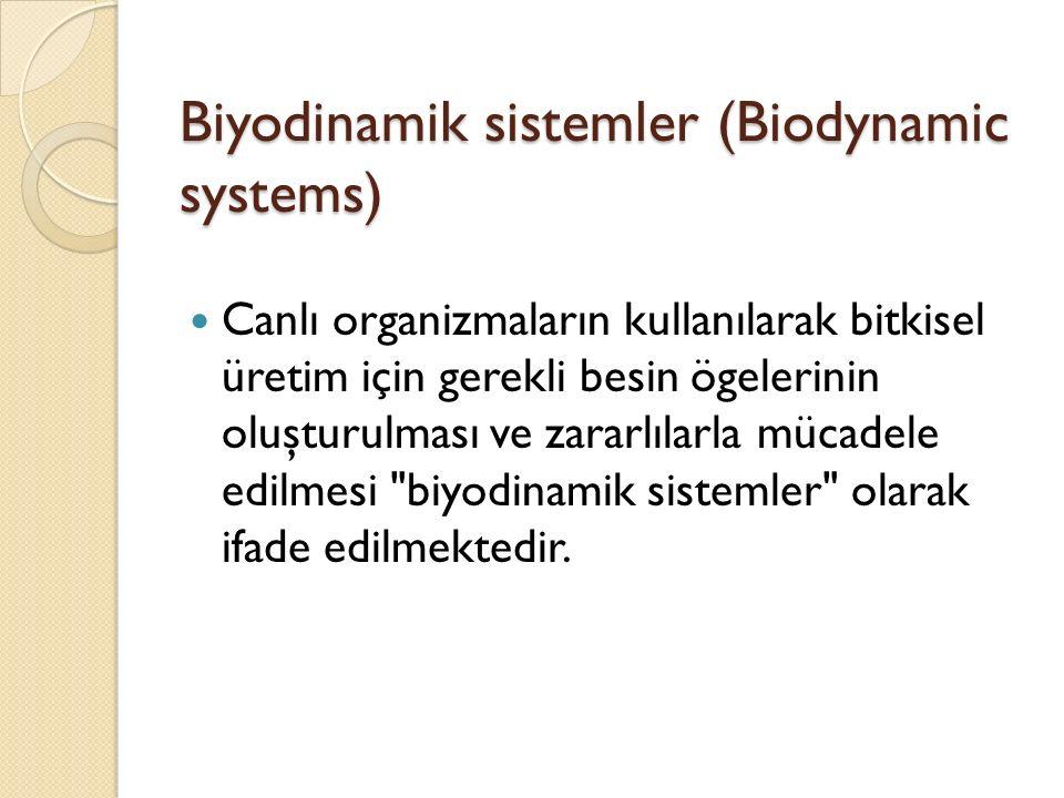 Biyodinamik sistemler (Biodynamic systems) Canlı organizmaların kullanılarak bitkisel üretim için gerekli besin ögelerinin oluşturulması ve zararlılarla mücadele edilmesi biyodinamik sistemler olarak ifade edilmektedir.