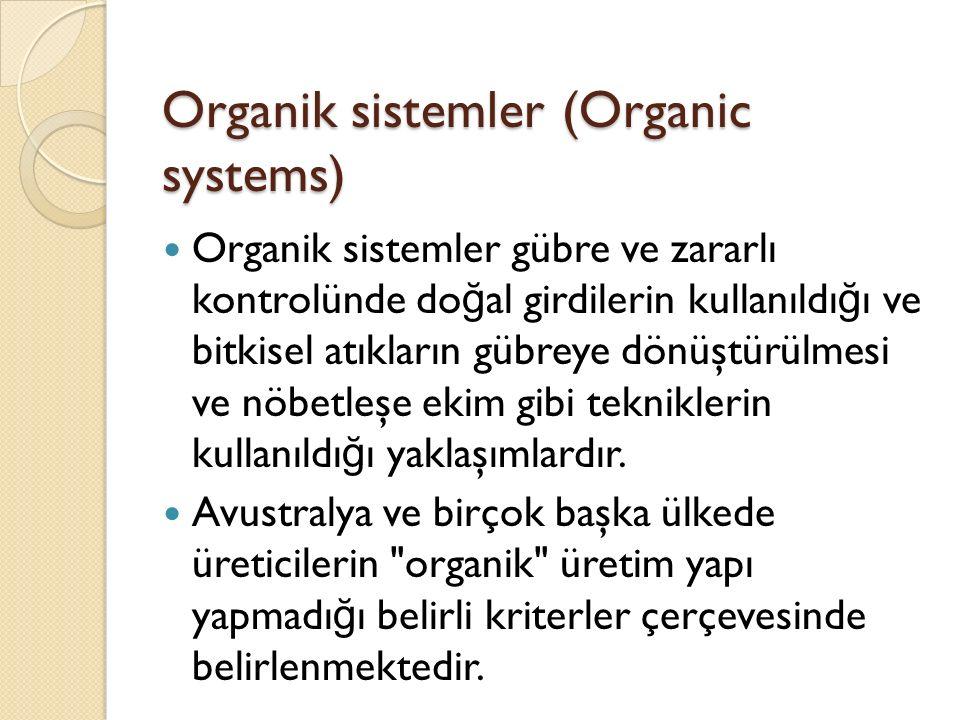 Organik sistemler (Organic systems) Organik sistemler gübre ve zararlı kontrolünde do ğ al girdilerin kullanıldı ğ ı ve bitkisel atıkların gübreye dönüştürülmesi ve nöbetleşe ekim gibi tekniklerin kullanıldı ğ ı yaklaşımlardır.