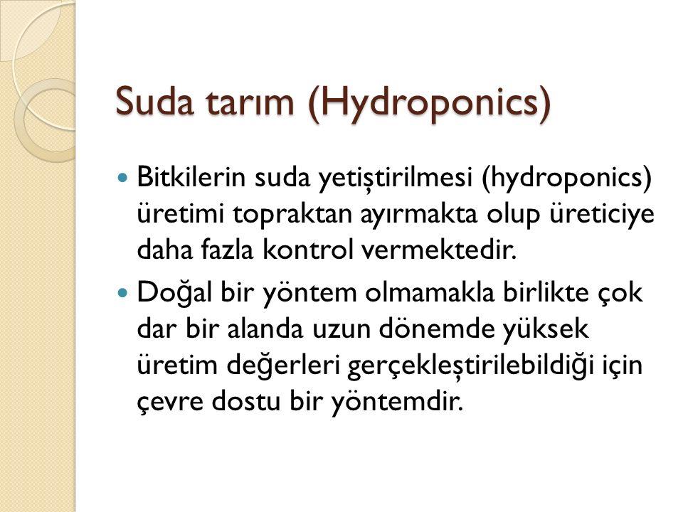 Suda tarım (Hydroponics) Bitkilerin suda yetiştirilmesi (hydroponics) üretimi topraktan ayırmakta olup üreticiye daha fazla kontrol vermektedir.