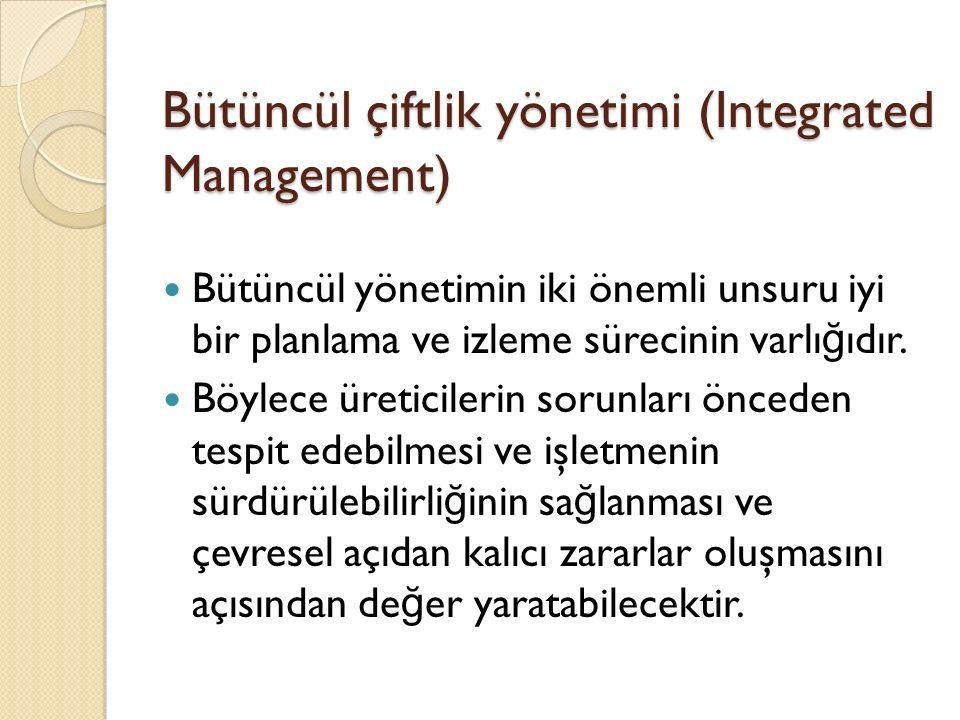 Bütüncül çiftlik yönetimi (Integrated Management) Bütüncül yönetimin iki önemli unsuru iyi bir planlama ve izleme sürecinin varlı ğ ıdır.