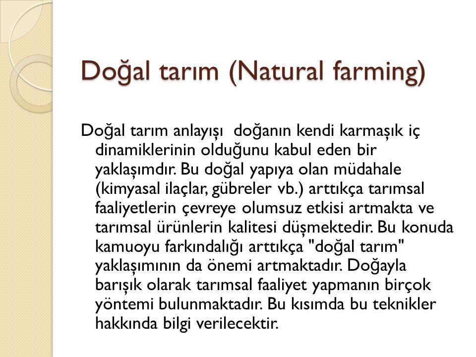Do ğ al tarım (Natural farming) Do ğ al tarım anlayışı do ğ anın kendi karmaşık iç dinamiklerinin oldu ğ unu kabul eden bir yaklaşımdır.