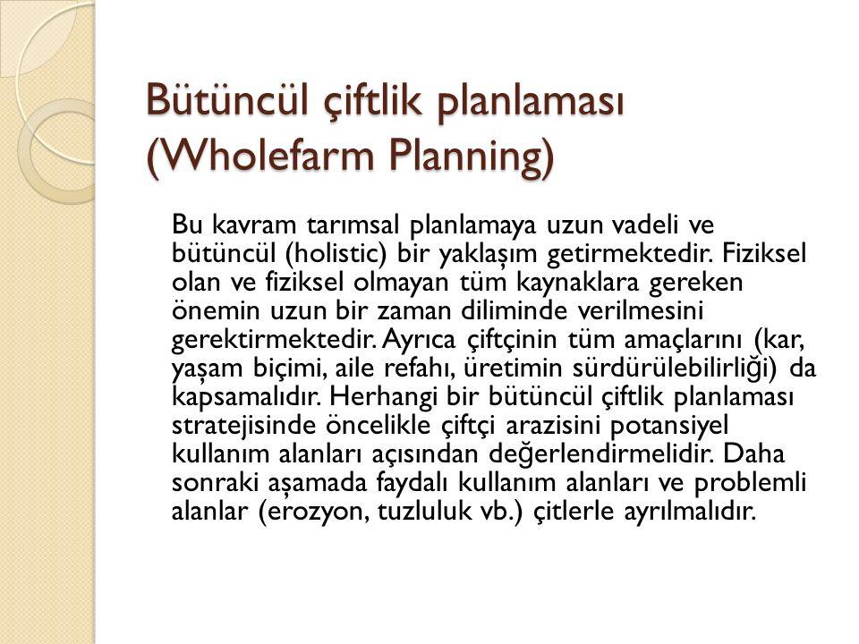 Bütüncül çiftlik planlaması (Wholefarm Planning) Bu kavram tarımsal planlamaya uzun vadeli ve bütüncül (holistic) bir yaklaşım getirmektedir.
