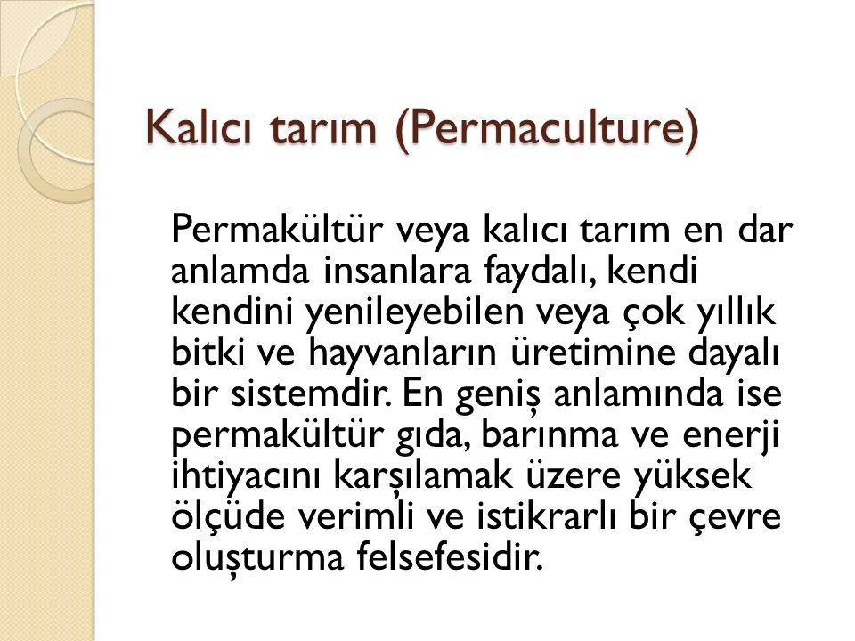 Kalıcı tarım (Permaculture) Permakültür veya kalıcı tarım en dar anlamda insanlara faydalı, kendi kendini yenileyebilen veya çok yıllık bitki ve hayvanların üretimine dayalı bir sistemdir.