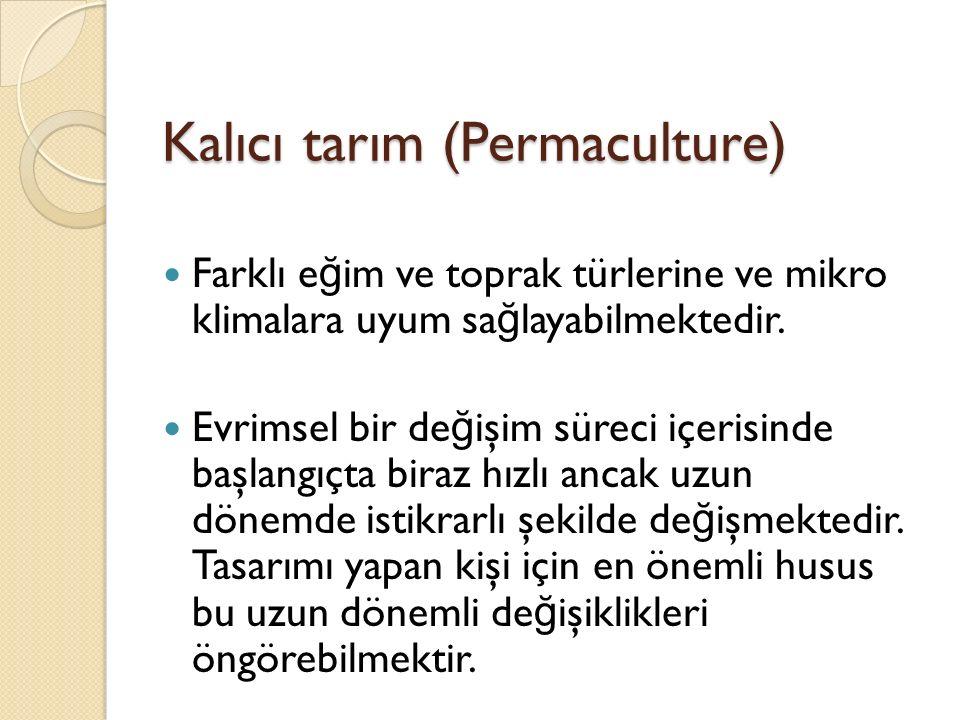 Kalıcı tarım (Permaculture) Farklı e ğ im ve toprak türlerine ve mikro klimalara uyum sa ğ layabilmektedir.
