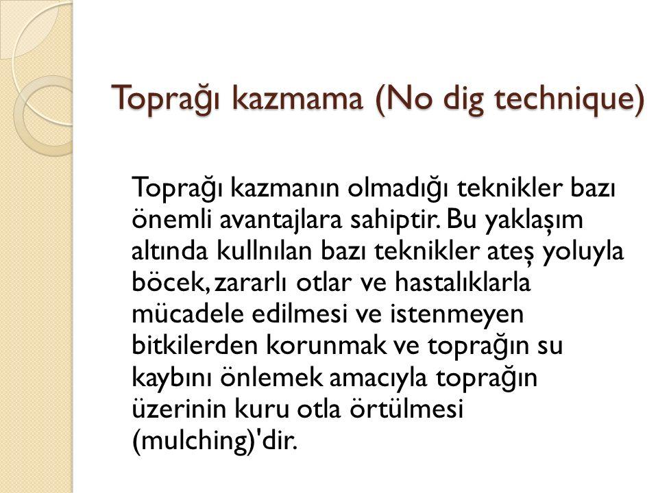 Topra ğ ı kazmama (No dig technique) Topra ğ ı kazmanın olmadı ğ ı teknikler bazı önemli avantajlara sahiptir.
