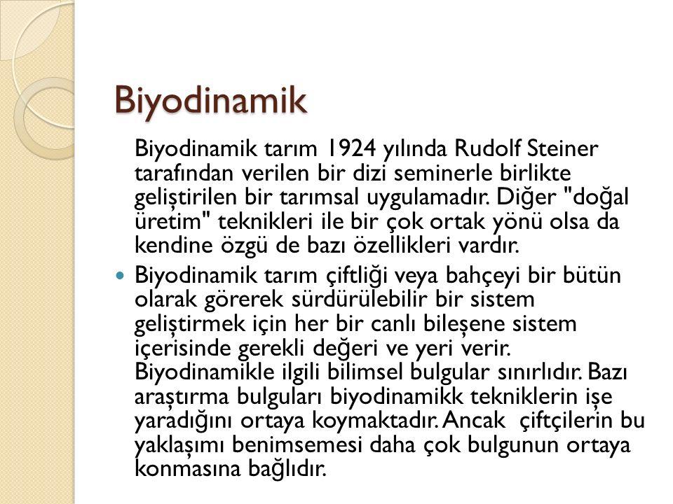 Biyodinamik Biyodinamik tarım 1924 yılında Rudolf Steiner tarafından verilen bir dizi seminerle birlikte geliştirilen bir tarımsal uygulamadır.