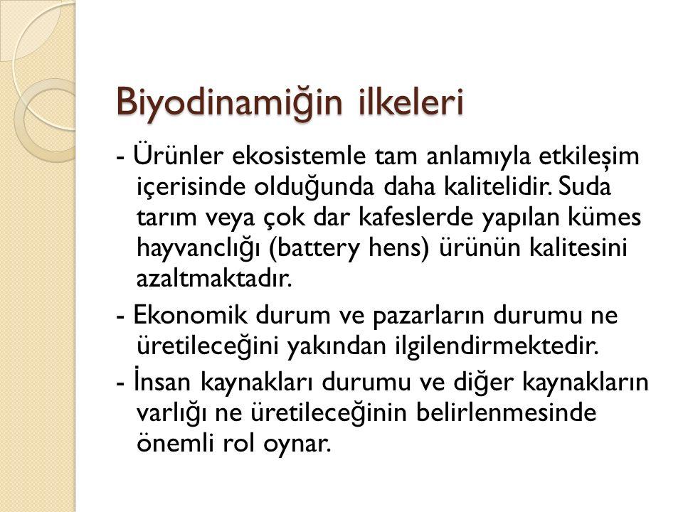 Biyodinami ğ in ilkeleri - Ürünler ekosistemle tam anlamıyla etkileşim içerisinde oldu ğ unda daha kalitelidir.