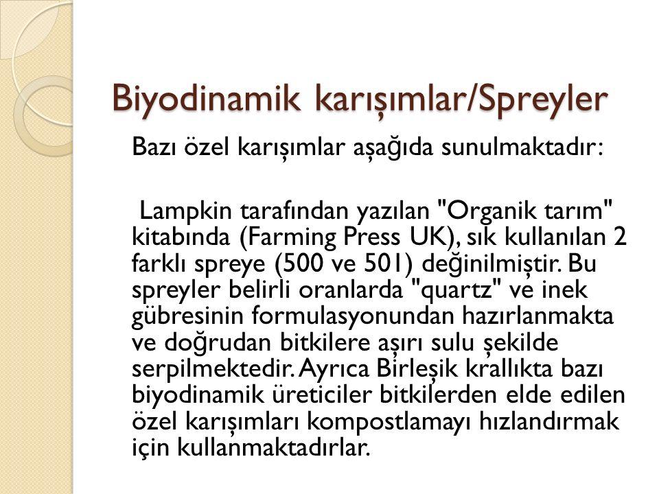 Biyodinamik karışımlar/Spreyler Bazı özel karışımlar aşa ğ ıda sunulmaktadır: Lampkin tarafından yazılan Organik tarım kitabında (Farming Press UK), sık kullanılan 2 farklı spreye (500 ve 501) de ğ inilmiştir.