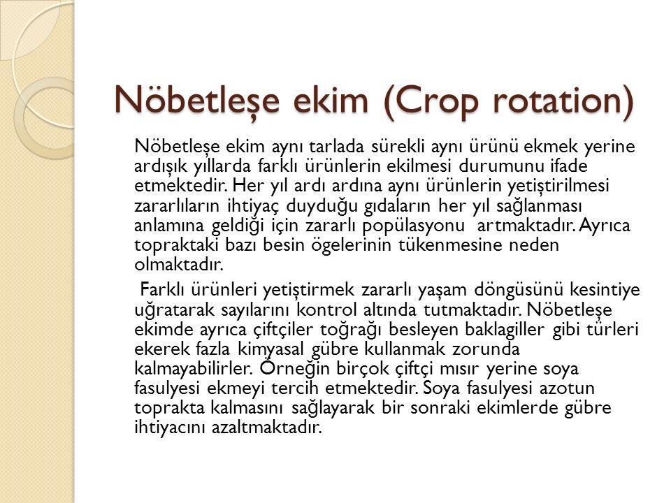 Nöbetleşe ekim (Crop rotation) Nöbetleşe ekim aynı tarlada sürekli aynı ürünü ekmek yerine ardışık yıllarda farklı ürünlerin ekilmesi durumunu ifade etmektedir.