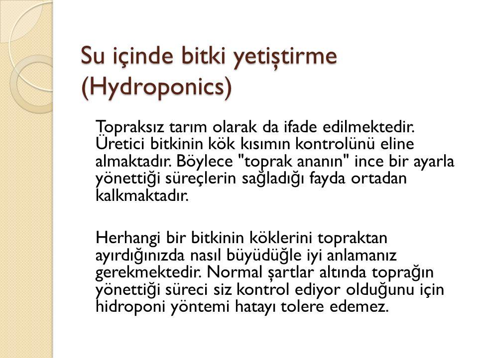 Su içinde bitki yetiştirme (Hydroponics) Topraksız tarım olarak da ifade edilmektedir.