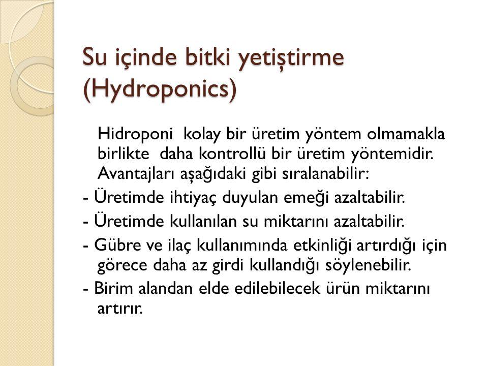 Su içinde bitki yetiştirme (Hydroponics) Hidroponi kolay bir üretim yöntem olmamakla birlikte daha kontrollü bir üretim yöntemidir.