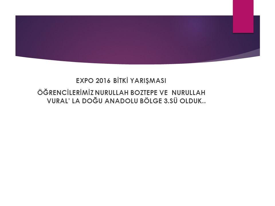 EXPO 2016 BİTKİ YARIŞMASI ÖĞRENCİLERİMİZ NURULLAH BOZTEPE VE NURULLAH VURAL' LA DOĞU ANADOLU BÖLGE 3.SÜ OLDUK..