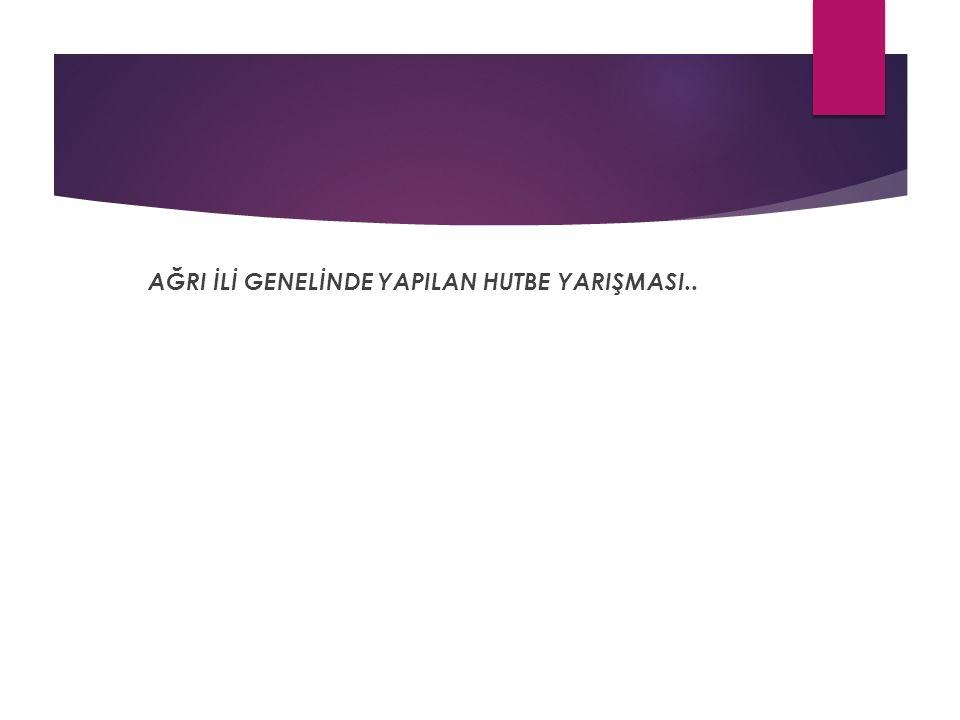 AĞRI İLİ GENELİNDE YAPILAN HUTBE YARIŞMASI..