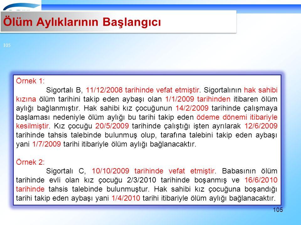 105 Örnek 1: Sigortalı B, 11/12/2008 tarihinde vefat etmiştir.