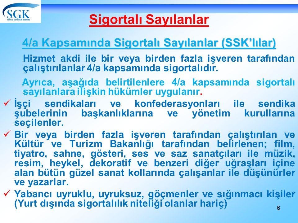 6 Sigortalı Sayılanlar 4/a Kapsamında Sigortalı Sayılanlar (SSK'lılar) Hizmet akdi ile bir veya birden fazla işveren tarafından çalıştırılanlar 4/a kapsamında sigortalıdır.
