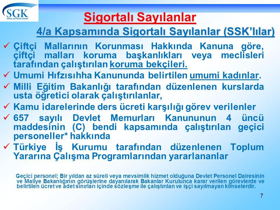 118 2008/Ekim Öncesi Sigortalı Olanlar Geçici 14 2008/Ekim Sonrası Sigortalı Olanlar m.30 4/a SGDP (%30+KVSK)4/a kesilir 4/b SGDP 4/c kesilir
