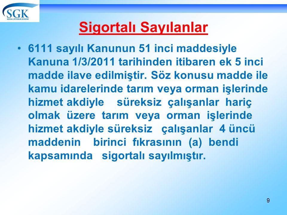 9 Sigortalı Sayılanlar 6111 sayılı Kanunun 51 inci maddesiyle Kanuna 1/3/2011 tarihinden itibaren ek 5 inci madde ilave edilmiştir.