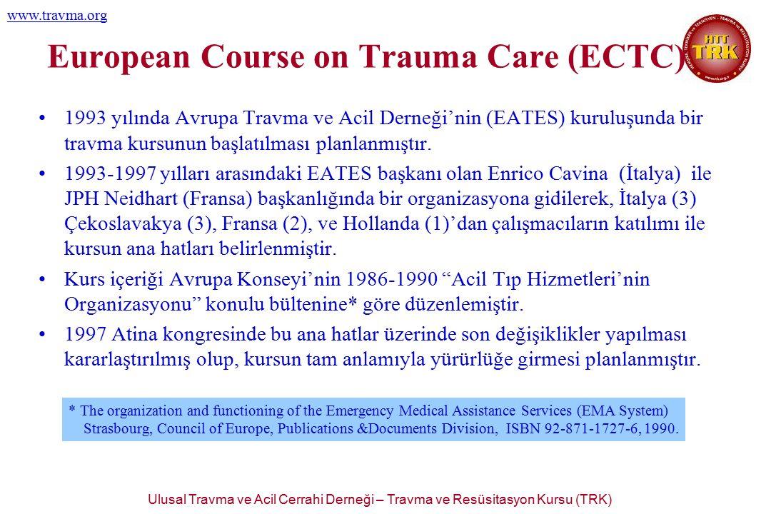 Ulusal Travma ve Acil Cerrahi Derneği – Travma ve Resüsitasyon Kursu (TRK) www.travma.org European Course on Trauma Care (ECTC) 1993 yılında Avrupa Tr
