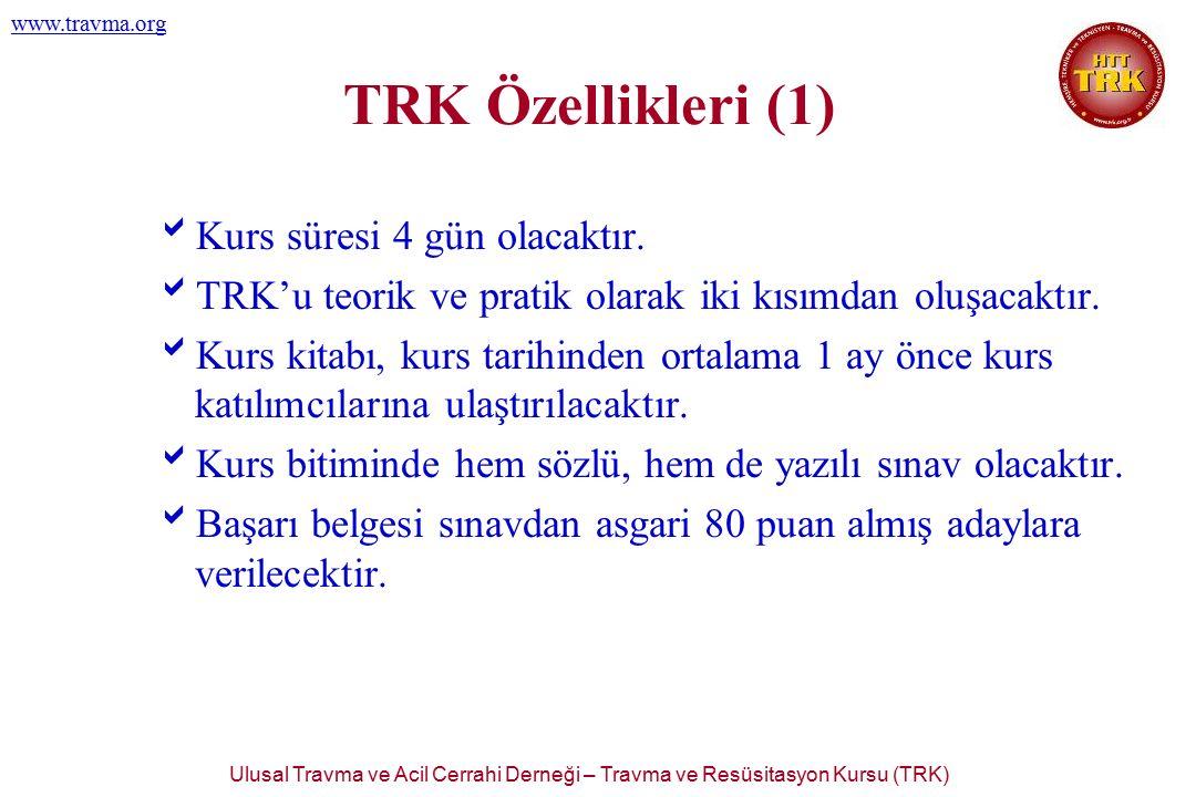 Ulusal Travma ve Acil Cerrahi Derneği – Travma ve Resüsitasyon Kursu (TRK) www.travma.org TRK Özellikleri (1)  Kurs süresi 4 gün olacaktır.  TRK'u t