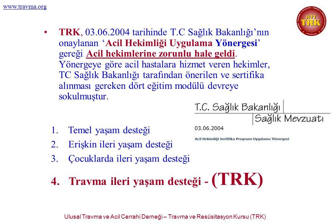 Ulusal Travma ve Acil Cerrahi Derneği – Travma ve Resüsitasyon Kursu (TRK) www.travma.org TRK, 03.06.2004 tarihinde T.C Sağlık Bakanlığı'nın onaylanan