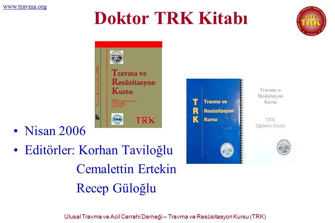 Ulusal Travma ve Acil Cerrahi Derneği – Travma ve Resüsitasyon Kursu (TRK) www.travma.org Doktor TRK Kitabı Nisan 2006 Editörler: Korhan Taviloğlu Cem