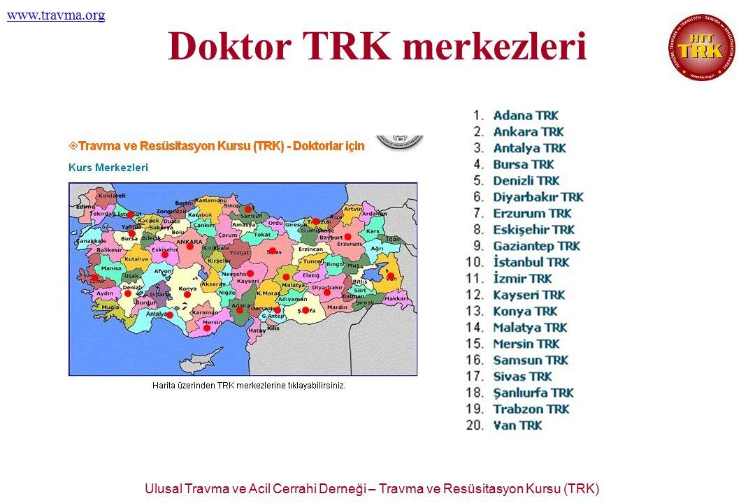 Ulusal Travma ve Acil Cerrahi Derneği – Travma ve Resüsitasyon Kursu (TRK) www.travma.org Doktor TRK merkezleri