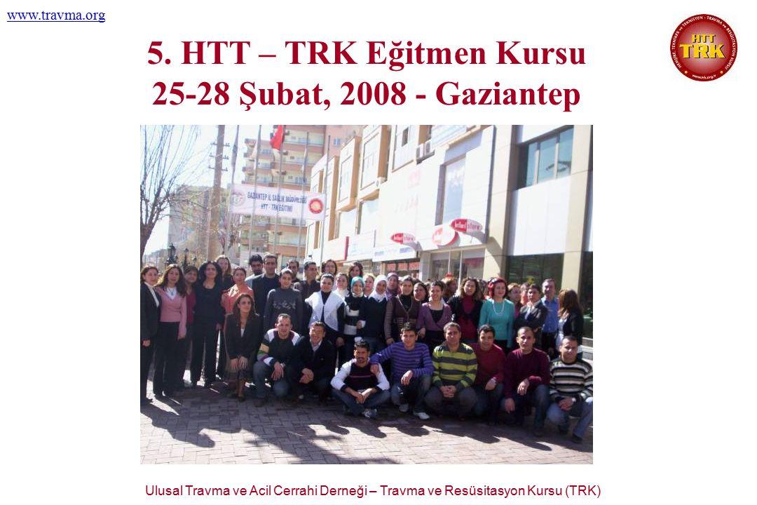 Ulusal Travma ve Acil Cerrahi Derneği – Travma ve Resüsitasyon Kursu (TRK) www.travma.org 5. HTT – TRK Eğitmen Kursu 25-28 Şubat, 2008 - Gaziantep