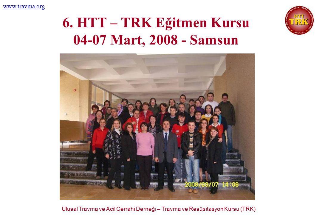 Ulusal Travma ve Acil Cerrahi Derneği – Travma ve Resüsitasyon Kursu (TRK) www.travma.org 6. HTT – TRK Eğitmen Kursu 04-07 Mart, 2008 - Samsun