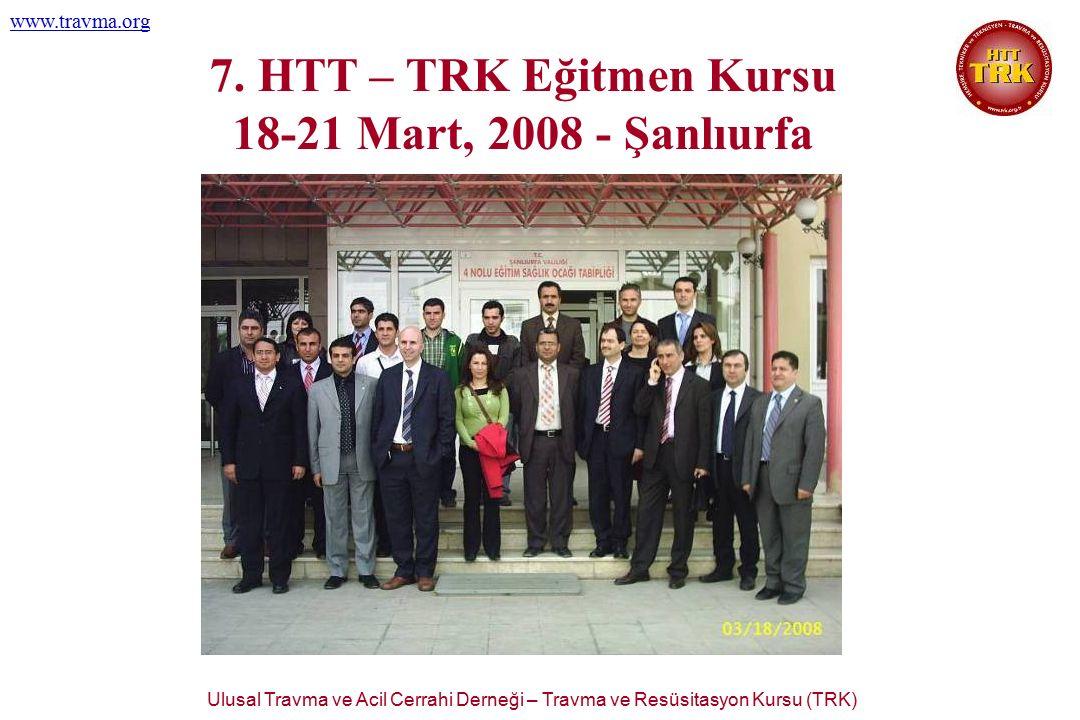 Ulusal Travma ve Acil Cerrahi Derneği – Travma ve Resüsitasyon Kursu (TRK) www.travma.org 7. HTT – TRK Eğitmen Kursu 18-21 Mart, 2008 - Şanlıurfa