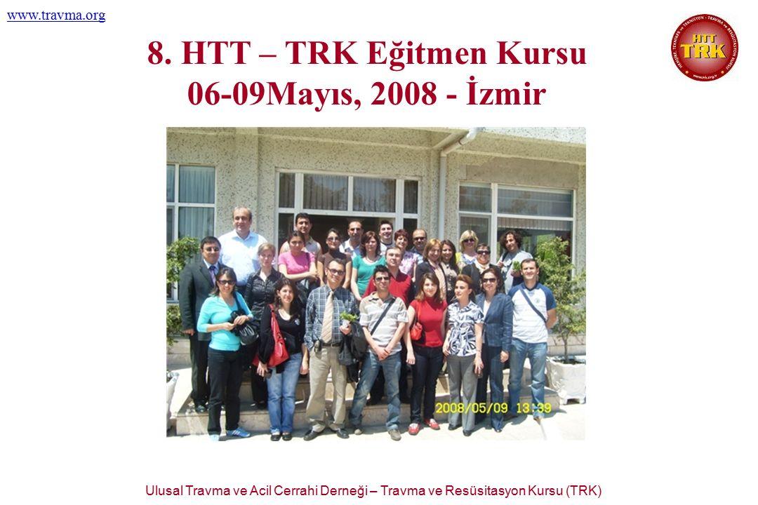 Ulusal Travma ve Acil Cerrahi Derneği – Travma ve Resüsitasyon Kursu (TRK) www.travma.org 8. HTT – TRK Eğitmen Kursu 06-09Mayıs, 2008 - İzmir