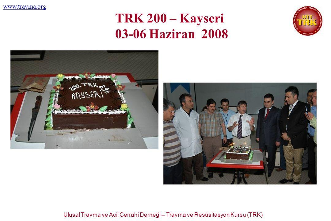 Ulusal Travma ve Acil Cerrahi Derneği – Travma ve Resüsitasyon Kursu (TRK) www.travma.org TRK 200 – Kayseri 03-06 Haziran 2008