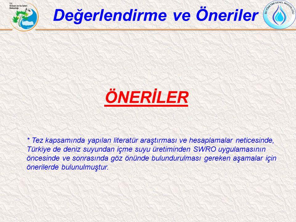 ÖNERİLER Değerlendirme ve Öneriler * Tez kapsamında yapılan literatür araştırması ve hesaplamalar neticesinde, Türkiye de deniz suyundan içme suyu üre