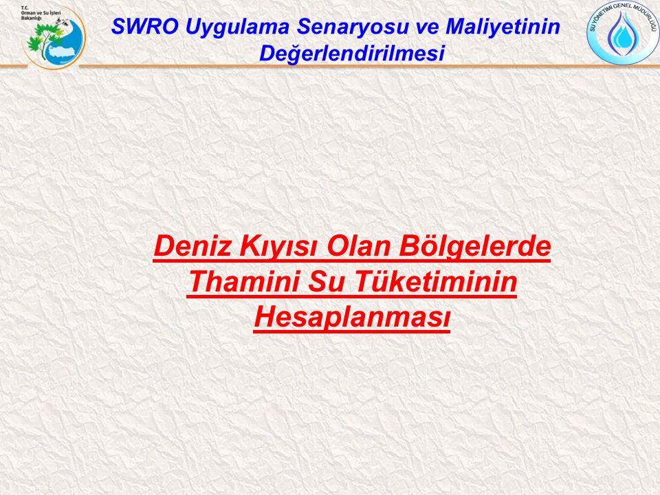 Deniz Kıyısı Olan Bölgelerde Thamini Su Tüketiminin Hesaplanması SWRO Uygulama Senaryosu ve Maliyetinin Değerlendirilmesi