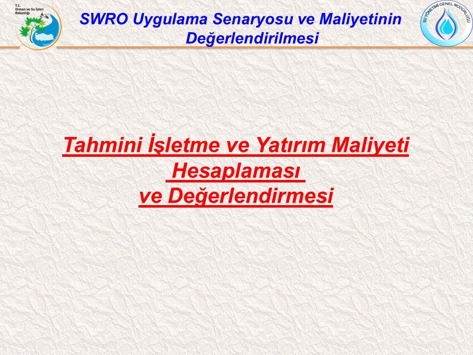 Tahmini İşletme ve Yatırım Maliyeti Hesaplaması ve Değerlendirmesi SWRO Uygulama Senaryosu ve Maliyetinin Değerlendirilmesi