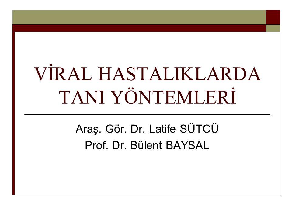 VİRAL HASTALIKLARDA TANI YÖNTEMLERİ Araş. Gör. Dr. Latife SÜTCÜ Prof. Dr. Bülent BAYSAL