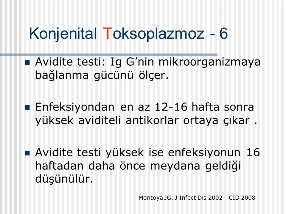 Konjenital Toksoplazmoz - 6 Avidite testi: Ig G'nin mikroorganizmaya bağlanma gücünü ölçer.