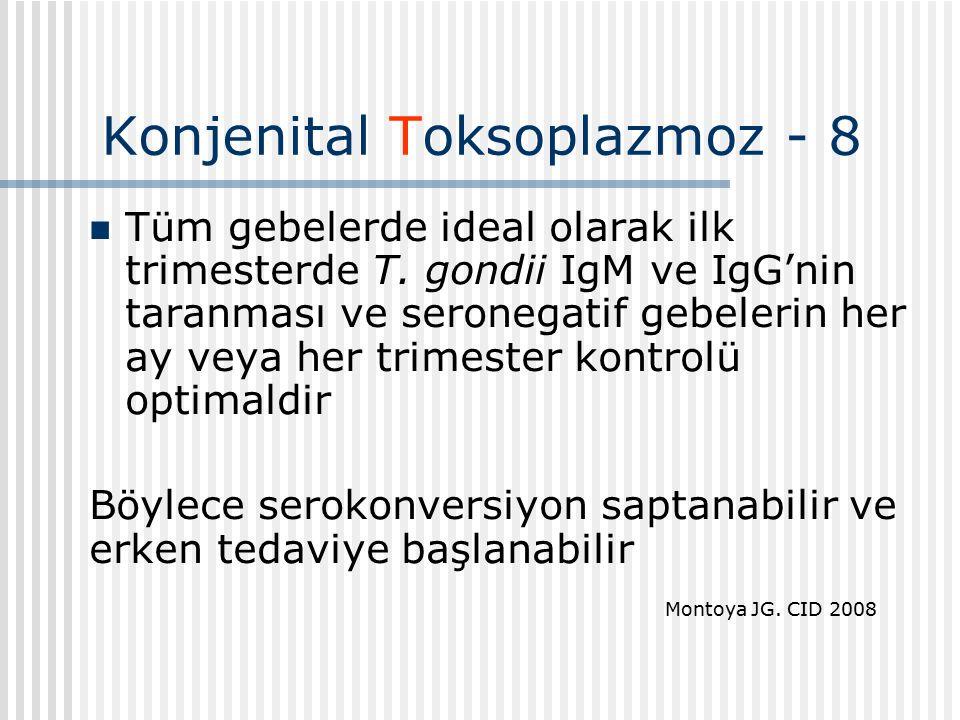 Konjenital Toksoplazmoz - 8 Tüm gebelerde ideal olarak ilk trimesterde T.