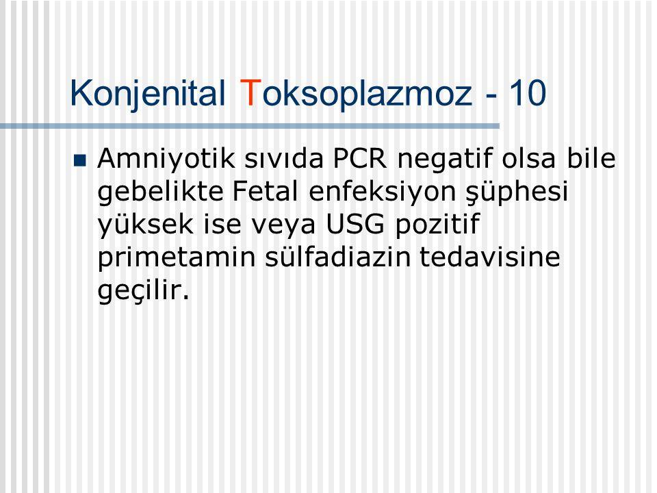 Konjenital Toksoplazmoz - 10 Amniyotik sıvıda PCR negatif olsa bile gebelikte Fetal enfeksiyon şüphesi yüksek ise veya USG pozitif primetamin sülfadiazin tedavisine geçilir.