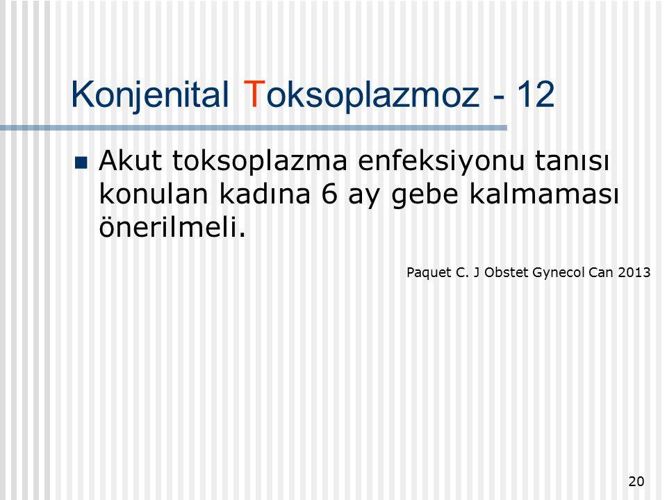 Konjenital Toksoplazmoz - 12 Akut toksoplazma enfeksiyonu tanısı konulan kadına 6 ay gebe kalmaması önerilmeli.