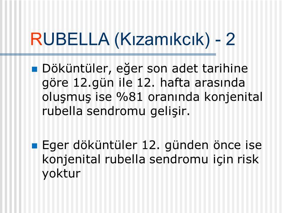 RUBELLA (Kızamıkcık) - 2 Döküntüler, eğer son adet tarihine göre 12.gün ile 12.