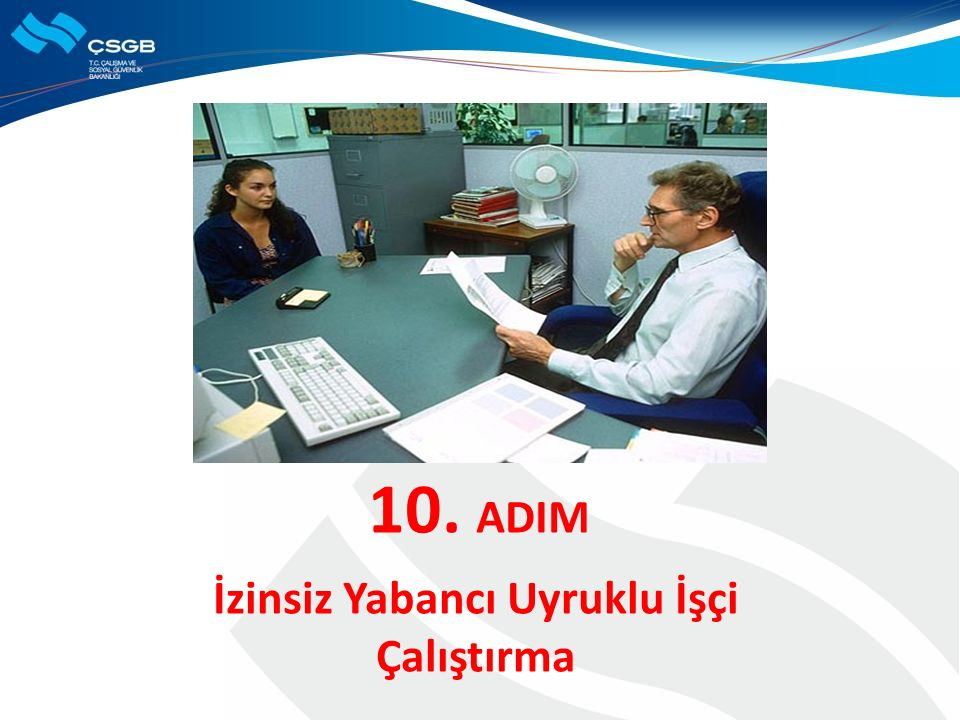 10. ADIM İzinsiz Yabancı Uyruklu İşçi Çalıştırma