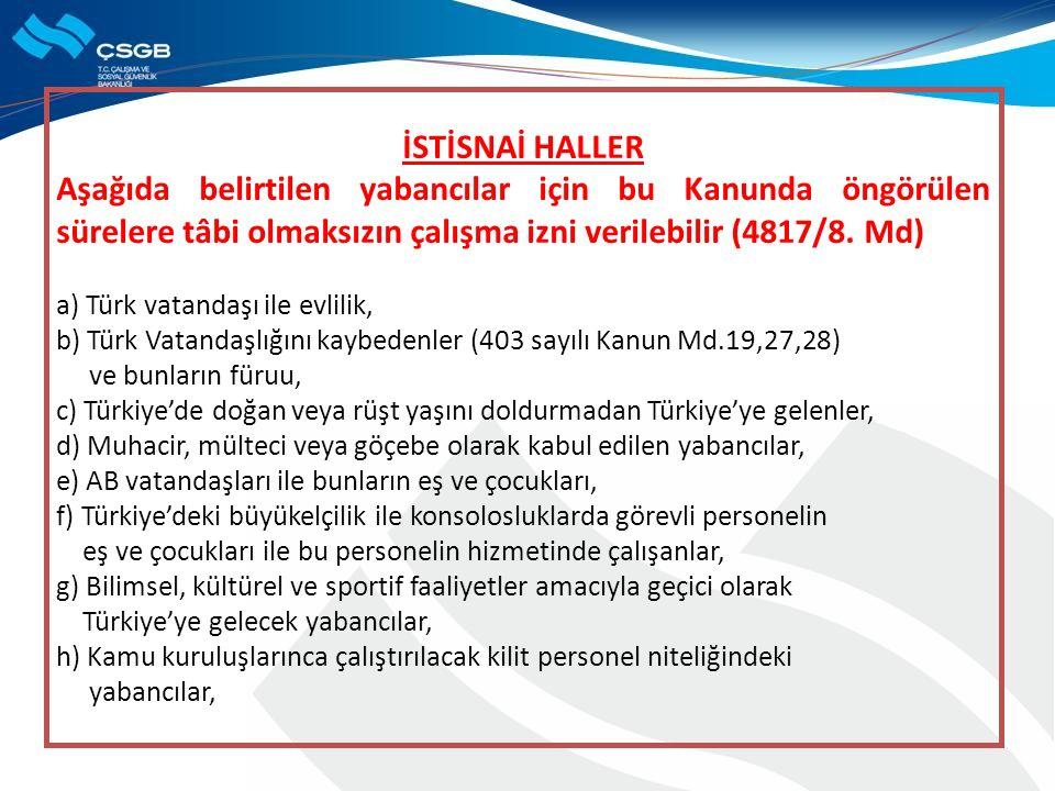 İSTİSNAİ HALLER Aşağıda belirtilen yabancılar için bu Kanunda öngörülen sürelere tâbi olmaksızın çalışma izni verilebilir (4817/8. Md) a) Türk vatanda