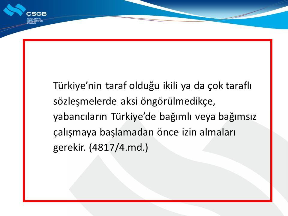 Türkiye'nin taraf olduğu ikili ya da çok taraflı sözleşmelerde aksi öngörülmedikçe, yabancıların Türkiye'de bağımlı veya bağımsız çalışmaya başlamadan